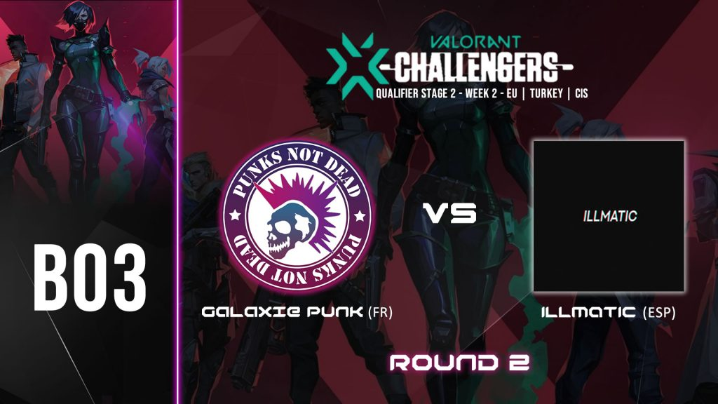 GALAXIE PUNK vs ILLMATIC – VALORANT CHAMPIONS TOUR STAGE 2 WEEK 2 – 10/04/2021 – 19H00 – ROUND 2